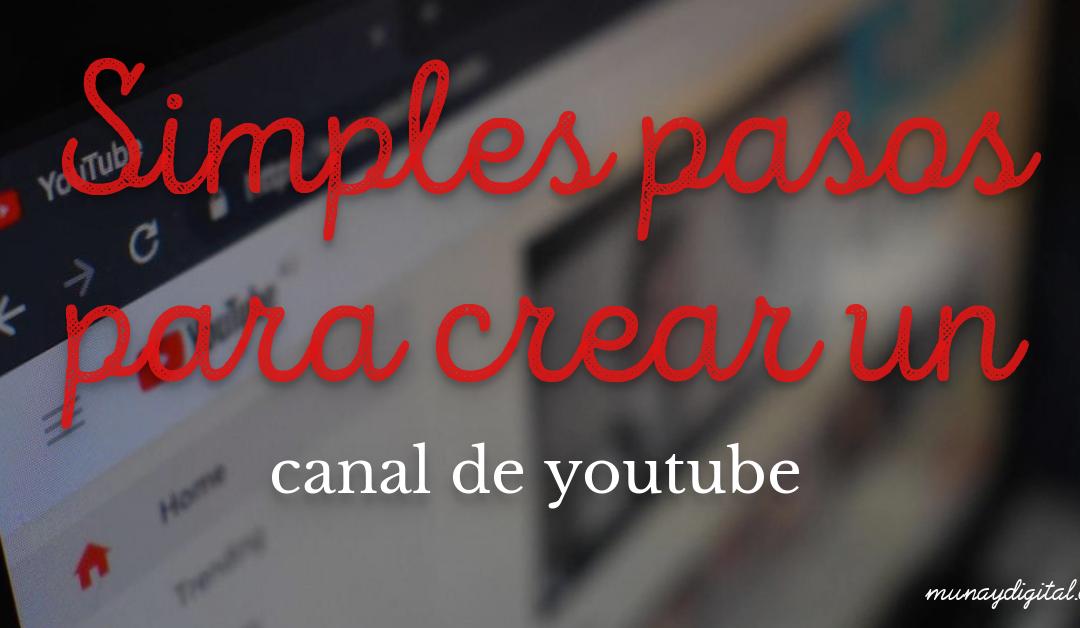 Simples pasos para crear un canal de YouTube para tu empresa