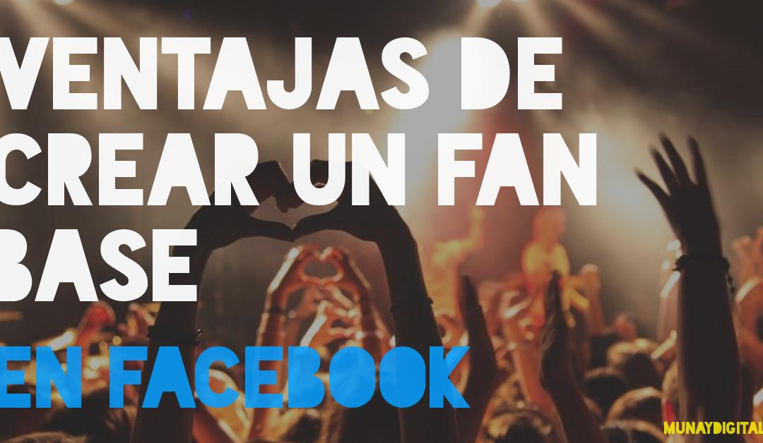 """Ventajas de crear un """"Fan Base"""" en Facebook para tu negocio"""