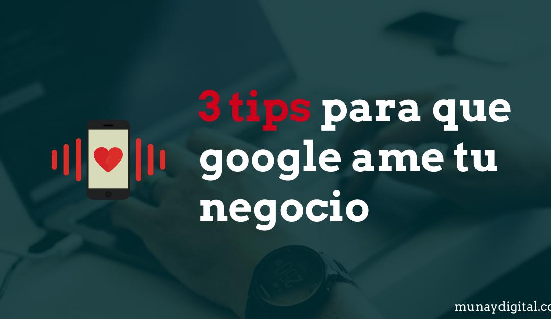 3 tips para que Google ame tu negocio